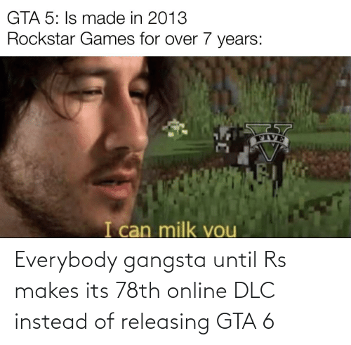 online: Everybody gangsta until Rs makes its 78th online DLC instead of releasing GTA 6