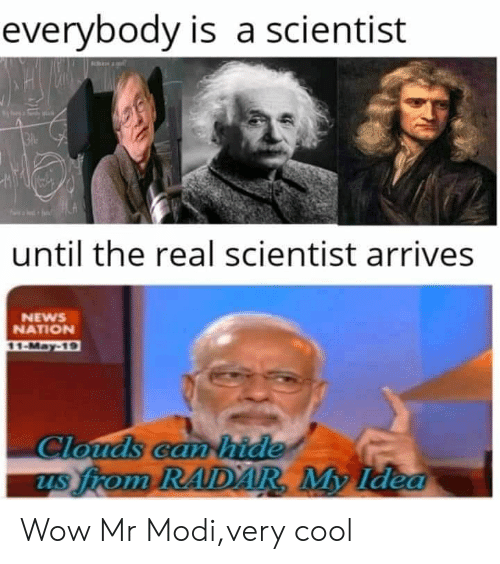 News, Wow, and Cool: everybody is a scientist  until the real scientist arrives  NEWS  NATION  uds  us irom Wow Mr Modi,very cool