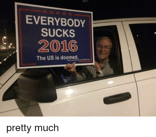 Suckes: EVERYBODY  SUCKS  2015  The US is doomed pretty much