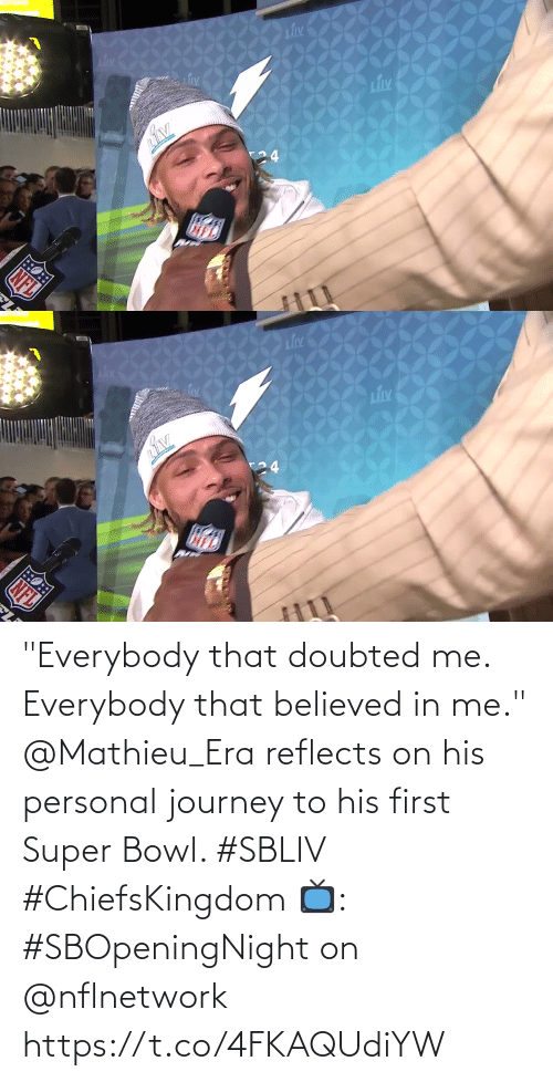 "Everybody: ""Everybody that doubted me. Everybody that believed in me.""  @Mathieu_Era reflects on his personal journey to his first Super Bowl. #SBLIV #ChiefsKingdom  📺: #SBOpeningNight on @nflnetwork https://t.co/4FKAQUdiYW"