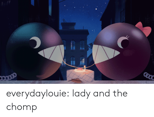 Tumblr, Blog, and Com: everydaylouie:  lady and the chomp