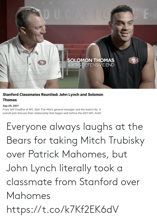 patrick: Everyone always laughs at the Bears for taking Mitch Trubisky over Patrick Mahomes, but John Lynch literally took a classmate from Stanford over Mahomes https://t.co/k7Kf2EK6dV