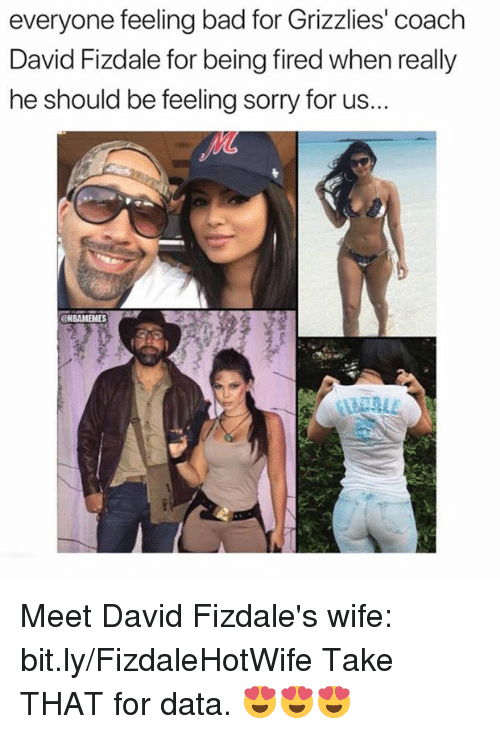Bad, Memphis Grizzlies, and Nba: everyone feeling bad for Grizzlies' coach  David Fizdale for being fired when really  he should be feeling sorry for us...  VL  NBAMEMES Meet David Fizdale's wife: bit.ly/FizdaleHotWife  Take THAT for data. 😍😍😍