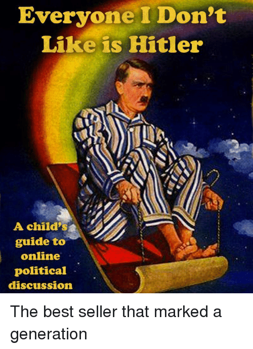 Best, Hitler, and Online: Everyone I Don't  Like is Hitler  A child's  guide to  online  political  discussion The best seller that marked a generation