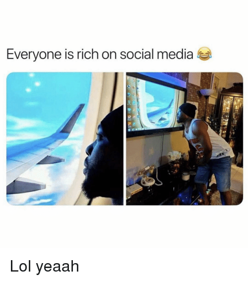 Funny, Lol, and Social Media: Everyone is rich on social media  12 Lol yeaah
