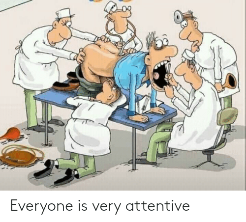 attentive: Everyone is very attentive