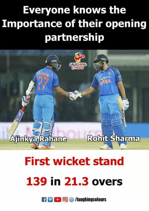 wicket: Everyone knows the  Importance of their opening  partnership  Rohit Sharma  AInKva Ranane  First wicket stand  139 in 21.3 overs  R男。回棽/laughingcolours