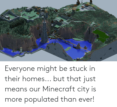 Populated: Everyone might be stuck in their homes... but that just means our Minecraft city is more populated than ever!