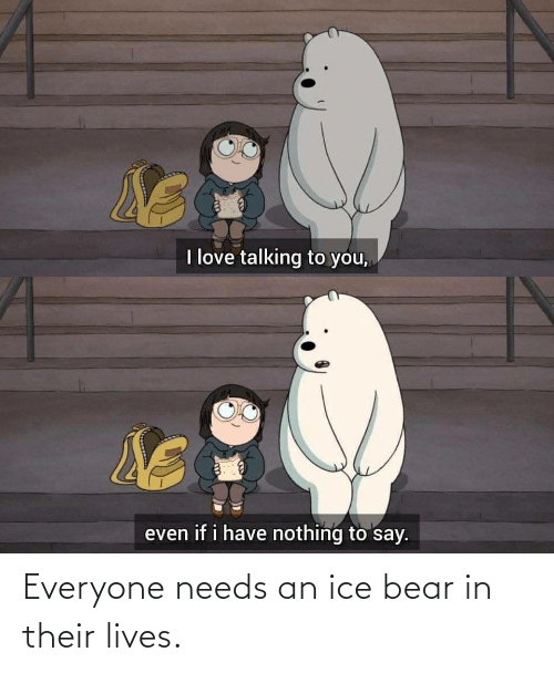 ice: Everyone needs an ice bear in their lives.