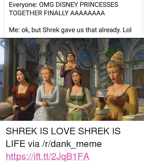 "shrek is love shrek is life: Everyone: OMG DISNEY PRINCESSES  TOGETHER FINALLY AAAAAAAA  Me: ok, but Shrek gave us that already. Lol <p>SHREK IS LOVE SHREK IS LIFE via /r/dank_meme <a href=""https://ift.tt/2JqB1FA"">https://ift.tt/2JqB1FA</a></p>"
