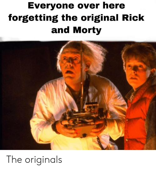 Rick and Morty, Originals, and The Originals: Everyone over here  forgetting the original Rick  and Morty The originals