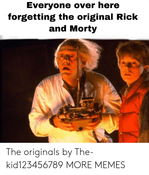 Dank, Memes, and Rick and Morty: Everyone over here  forgetting the original Rick  and Morty The originals by The-kid123456789 MORE MEMES
