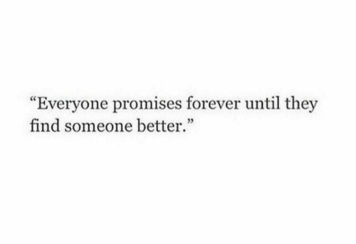 """Forever, They, and Find: """"Everyone promises forever until they  find someone better.""""  12"""