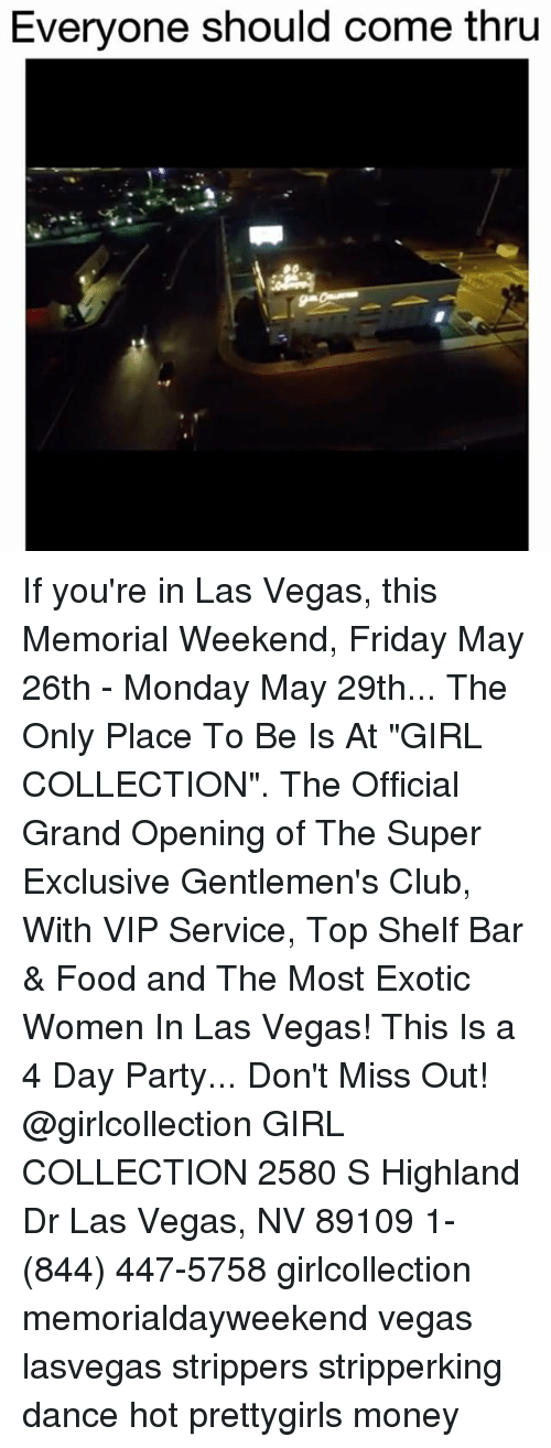 """Club, Food, and Friday: Everyone should come thru If you're in Las Vegas, this Memorial Weekend, Friday May 26th - Monday May 29th... The Only Place To Be Is At """"GIRL COLLECTION"""". The Official Grand Opening of The Super Exclusive Gentlemen's Club, With VIP Service, Top Shelf Bar & Food and The Most Exotic Women In Las Vegas! This Is a 4 Day Party... Don't Miss Out! @girlcollection GIRL COLLECTION 2580 S Highland Dr Las Vegas, NV 89109 1- (844) 447-5758 girlcollection memorialdayweekend vegas lasvegas strippers stripperking dance hot prettygirls money"""