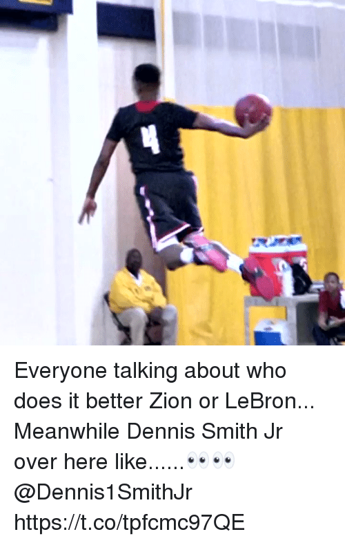 Memes, Lebron, and 🤖: Everyone talking about who does it better Zion or LeBron... Meanwhile Dennis Smith Jr over here like......👀👀  @Dennis1SmithJr https://t.co/tpfcmc97QE