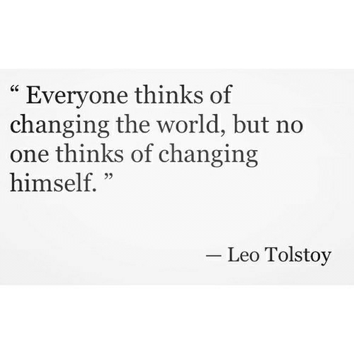 "World, Leo, and One: ""Everyone thinks of  changing the world, but no  one thinks of changing  himself. ""  CC  Leo Tolstoy"