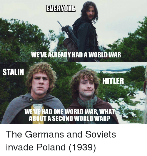 Hitler, World, and Poland: EVERYONE  WEVE ALREADY HAD A WORLD WAR  STALIN  HITLER  WEVE HAD ONE WORLD WAR, WHAT  ABOUT A SECOND WORLD WAR? The Germans and Soviets invade Poland (1939)