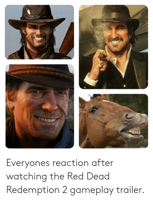 Red Dead Redemption, Red Dead, and Red: Everyones reaction after watching the Red Dead Redemption 2 gameplay trailer.