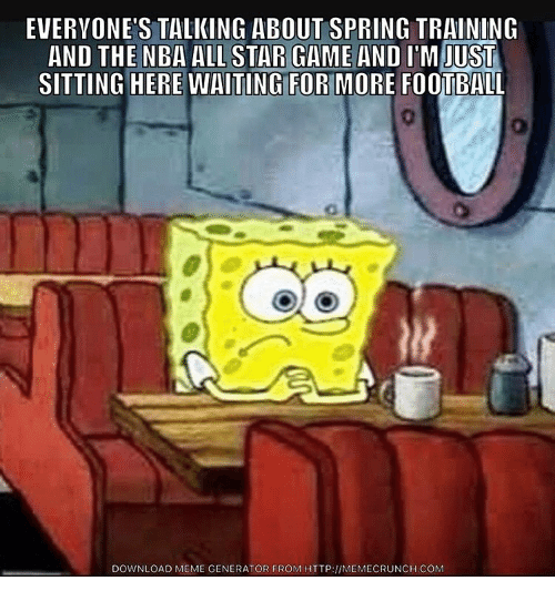 NBA All-Star Game: EVERYONE'S TALKING ABOUT SPRING TRAINING  AND THE NBA ALL STAR GAME AND  ITM JUST  SITTING HERE WAITING FORHMORE FOOTBALL  DOWNLOAD MEME GENERATOR FROM HTTP:llMEMECRUNCH.coM