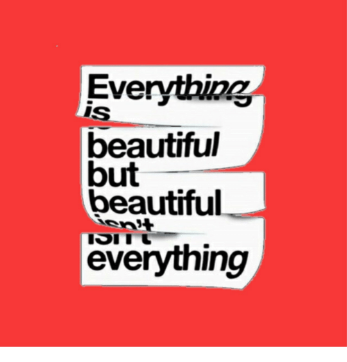 Beautiful, Isi, and Everything: Everything  IS  beautiful  but  beautiful  ISI I  everything
