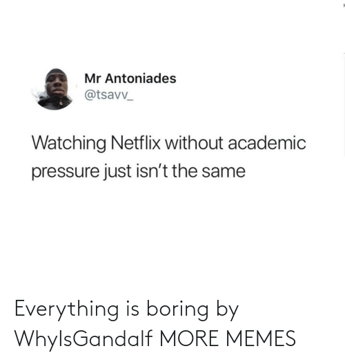 Boring: Everything is boring by WhyIsGandalf MORE MEMES