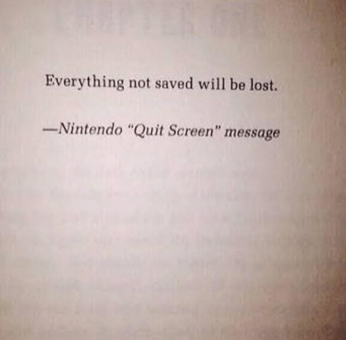 "Nintendo, Lost, and Will: Everything not saved will be lost.  Nintendo ""Quit Screen"" message"