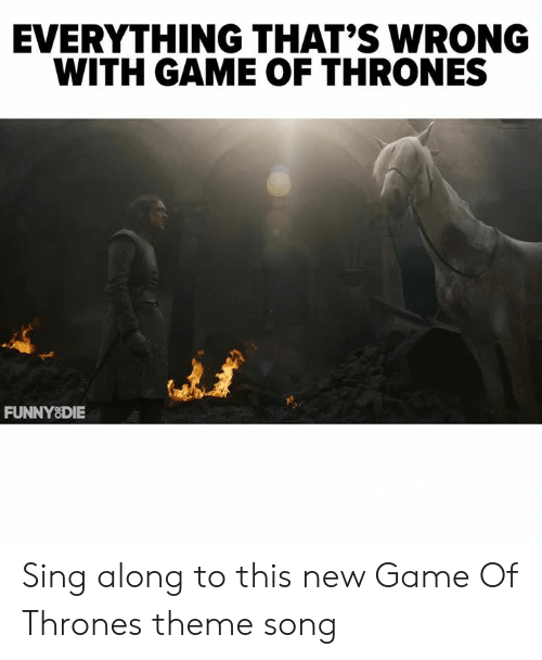 New Game Of Thrones: EVERYTHING THAT'S WRONG  WITH GAME OF THRONES  켜  FUNNYSDIE Sing along to this new Game Of Thrones theme song