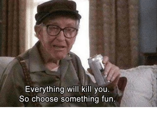Fun, Will, and You: Everything will kill you  So choose something fun