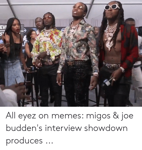 Joe Buddens: EVI  wwwww All eyez on memes: migos & joe budden's interview showdown produces ...