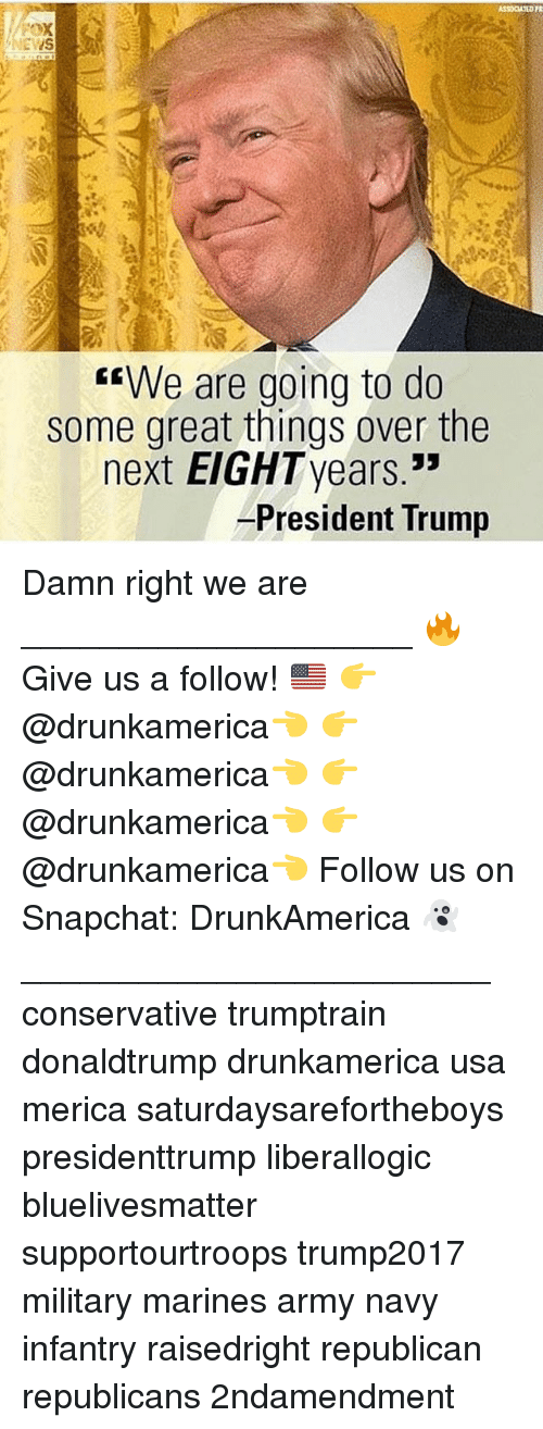 """army navy: EWS  e are going to do  some great things over the  53  next EIGHTyears.""""  President Trump Damn right we are ____________________ 🔥Give us a follow! 🇺🇸 👉@drunkamerica👈 👉@drunkamerica👈 👉@drunkamerica👈 👉@drunkamerica👈 Follow us on Snapchat: DrunkAmerica 👻 ________________________ conservative trumptrain donaldtrump drunkamerica usa merica saturdaysarefortheboys presidenttrump liberallogic bluelivesmatter supportourtroops trump2017 military marines army navy infantry raisedright republican republicans 2ndamendment"""