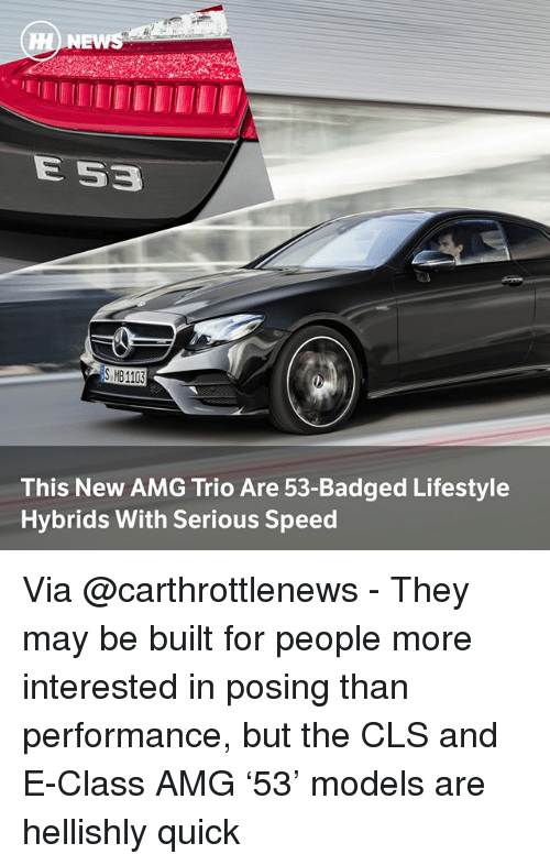 amg: EWS  E S3  S MB 1103  This New AMG Trio Are 53-Badged Lifestyle  Hybrids With Serious Speed Via @carthrottlenews - They may be built for people more interested in posing than performance, but the CLS and E-Class AMG '53' models are hellishly quick