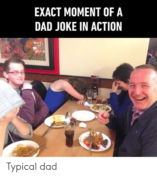 Dad, Moment, and Action: EXACT MOMENT OF A  DAD JOKE IN ACTION Typical dad