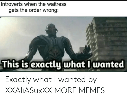 exactly: Exactly what I wanted by XXAliASuxXX MORE MEMES
