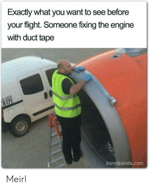 Fixing: Exactly what you want to see before  your flight. Someone fixing the engine  with duct tape  -149505  R-171  boredpanda.com Meirl