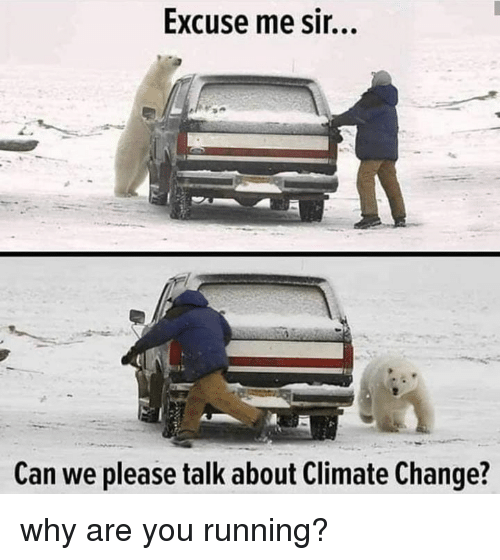 excuse me sir: Excuse me sir...  Can we please talk about Climate Change? why are you running?