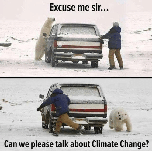 excuse me sir: Excuse me sir...  Can we please talk about Climate Change?