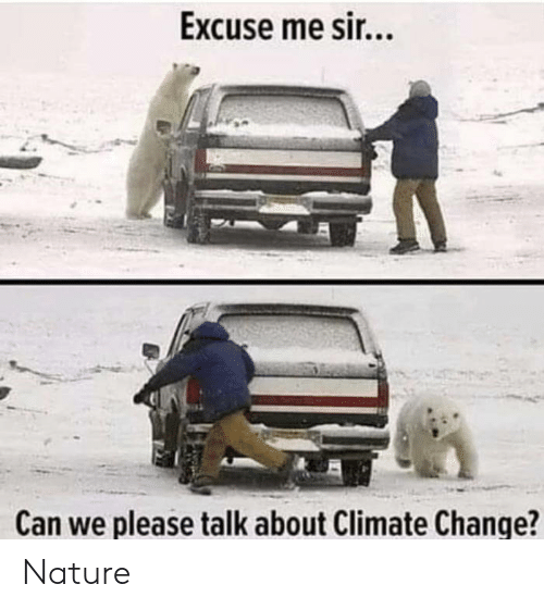 Nature, Change, and Climate Change: Excuse me sir...  Can we please talk about Climate Change? Nature