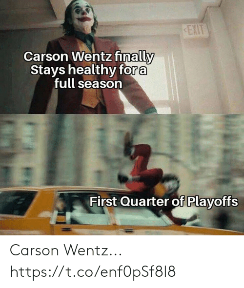 Season: EXIT  Carson Wentz finally  Stays healthy for a  full season  First Quarter of Playoffs Carson Wentz... https://t.co/enf0pSf8I8