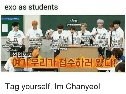 Unch: exo as students  class  president  doesn isin  herefor  the tree  unch  constantly  copies your  homework  allof class  gohere theclubs couple  even  the on  who actually  studie  선전포고  여기우리가접수하러 왔다! Tag yourself, Im Chanyeol