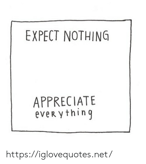 Appreciate, Net, and Thing: EXPECT NOTHING  APPRECIATE  eveR y thing https://iglovequotes.net/