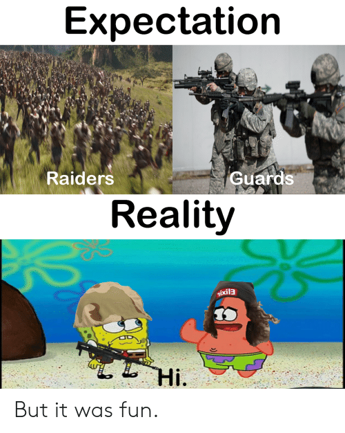 Raiders, Reality, and Fun: Expectation  Raiders  Guards  Reality  Tixil3  Hі. But it was fun.