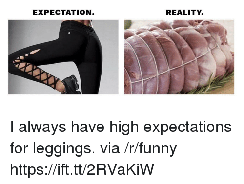 Expectation Reality: EXPECTATION  REALITY. I always have high expectations for leggings. via /r/funny https://ift.tt/2RVaKiW