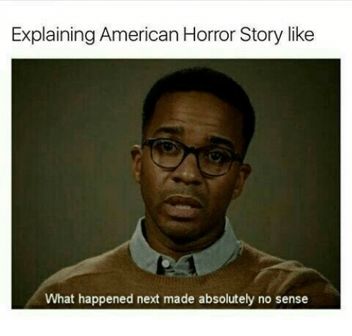 american horror: Explaining American Horror Story like  What happened next made absolutely no sense