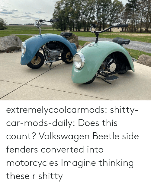 shitty: extremelycoolcarmods:  shitty-car-mods-daily:  Does this count? Volkswagen Beetle side fenders converted into motorcycles  Imagine thinking these r shitty