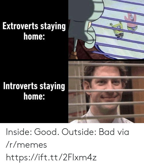 Staying Home: Extroverts staying  home:  Introverts staying  home: Inside: Good. Outside: Bad via /r/memes https://ift.tt/2FIxm4z
