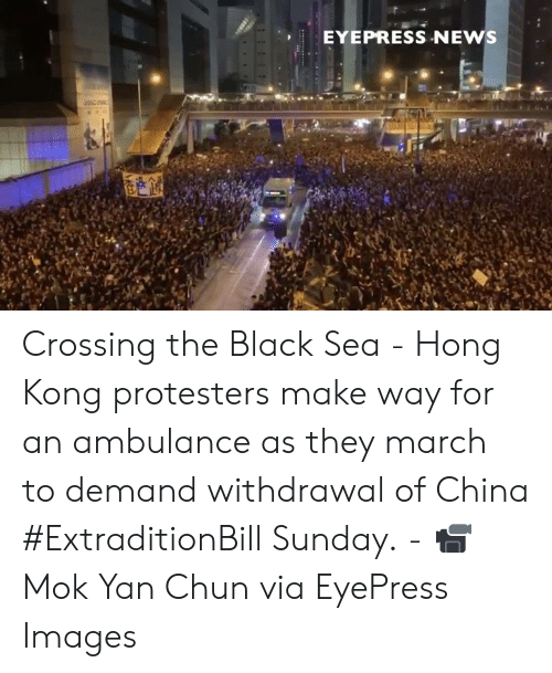 Dank, News, and China: EYEPRESS NEWS Crossing the Black Sea - Hong Kong protesters make way for an ambulance as they march to demand withdrawal of China #ExtraditionBill Sunday. - 📹 Mok Yan Chun via EyePress Images