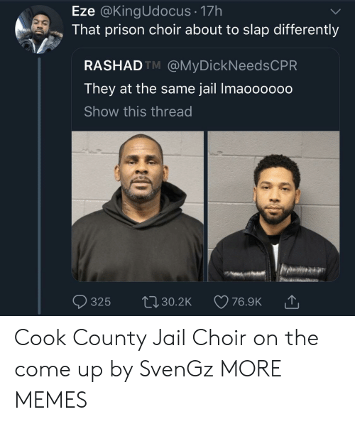 Dank, Jail, and Memes: Eze @KingUdocus 17h  That prison choir about to slap differently  RASHADTM @MyDickNeedsCPR  They at the same jail Imaoo0000  Show this thread Cook County Jail Choir on the come up by SvenGz MORE MEMES