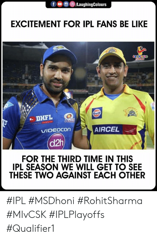 excitement: f。画③/LaughingColours  EXCITEMENT FOR IPL FANS BE LIKE  Gulf  . DHFL  AIRCEL  VIDEOCon  (d2h  FOR THE THIRD TIME IN THIS  IPL SEASON WE WILL GET TO SEE  THESE TWO AGAINST EACH OTHER #IPL #MSDhoni #RohitSharma #MIvCSK #IPLPlayoffs #Qualifier1