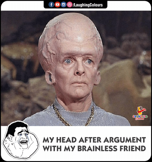 Head, Indianpeoplefacebook, and Friend: f。画()/LaughingColours  LAUGHING  My HEAD AFTER ARGUMENT  WITH MY BRAINLESS FRIEND