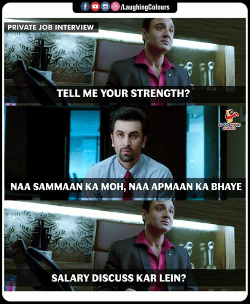 Job Interview, Indianpeoplefacebook, and Job: f。画 )/LaughingColours  PRIVATE JOB INTERVIEW  TELL ME YOUR STRENGTH?  NAA SAMMAAN KA MOH, NAA APMAAN KA BHAYE  SALARY DISCUSS KAR LEIN?